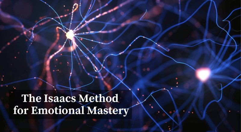 The Isaacs Method for Emotional Mastery